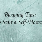 Blogging Tips – How to Start a Self-Hosted Blog
