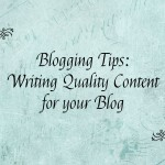 Blogging Tips – Writing Quality Content for your Blog