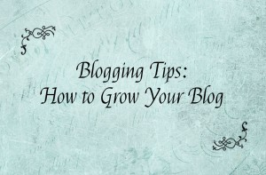 Blogging Tips - How to Grow Your Blog
