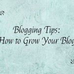 Blogging Tips: How to Grow Your Blog