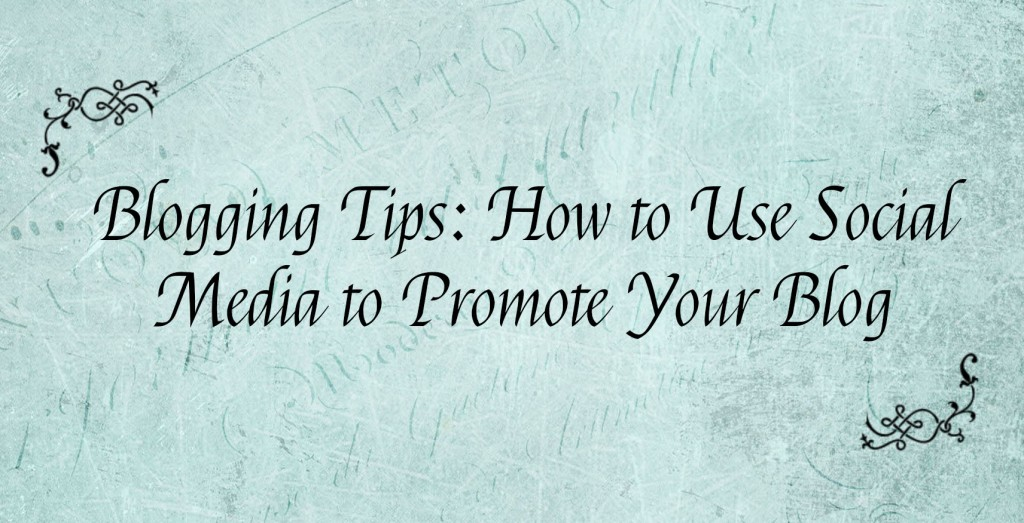 Blogging Tips - How to Use Social Media to Promote Your Blog