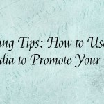 Blogging Tips: How to Use Social Media to Promote Your Blog