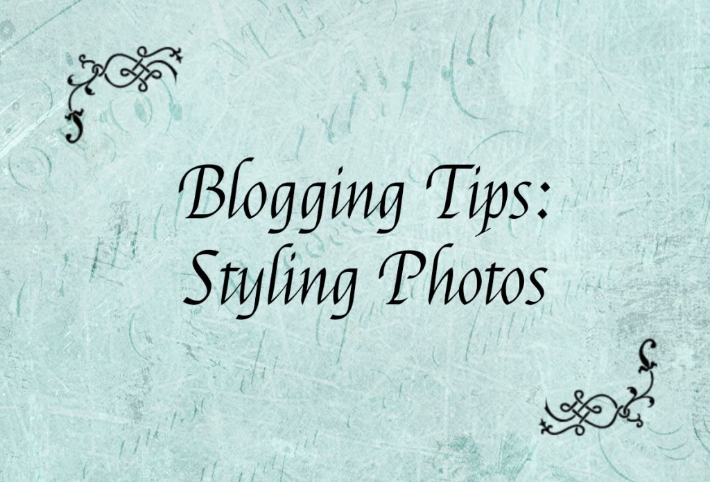 Blogging Tips - Styling Photos