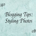 Blogging Tips: Styling Photos