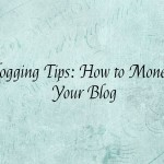 Blogging Tips: How to Monetize Your Blog