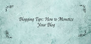 Blogging Tips- How To Monetize Your Blog Cropped
