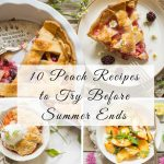 10 Peach Recipes to Try Before Summer Ends